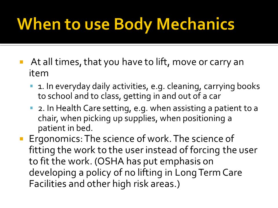 When to use Body Mechanics