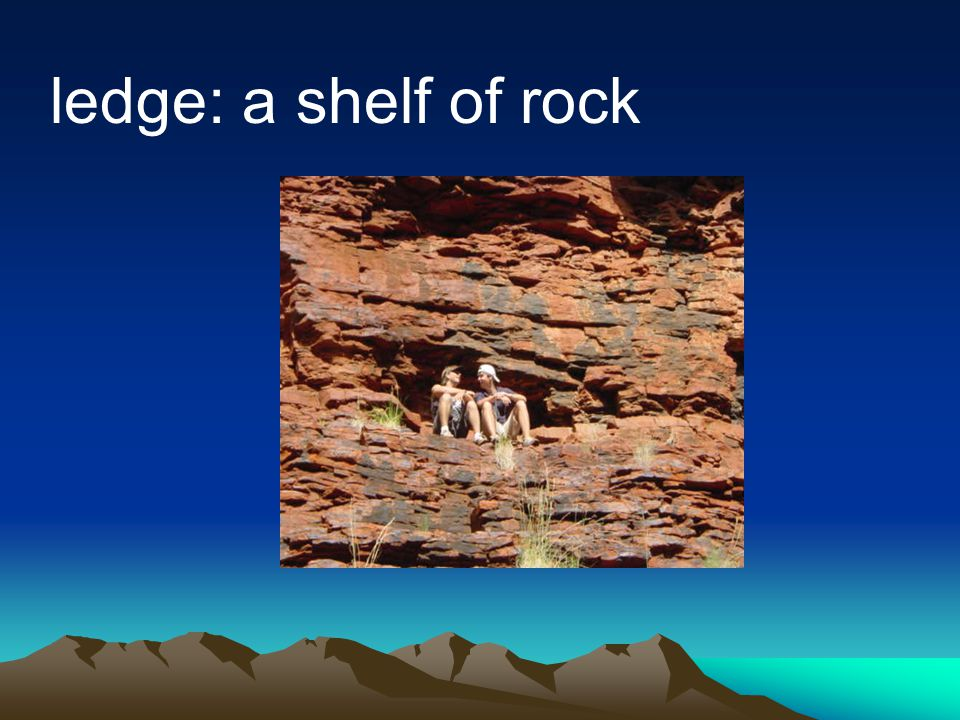 ledge: a shelf of rock