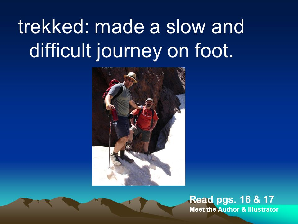 trekked: made a slow and difficult journey on foot.