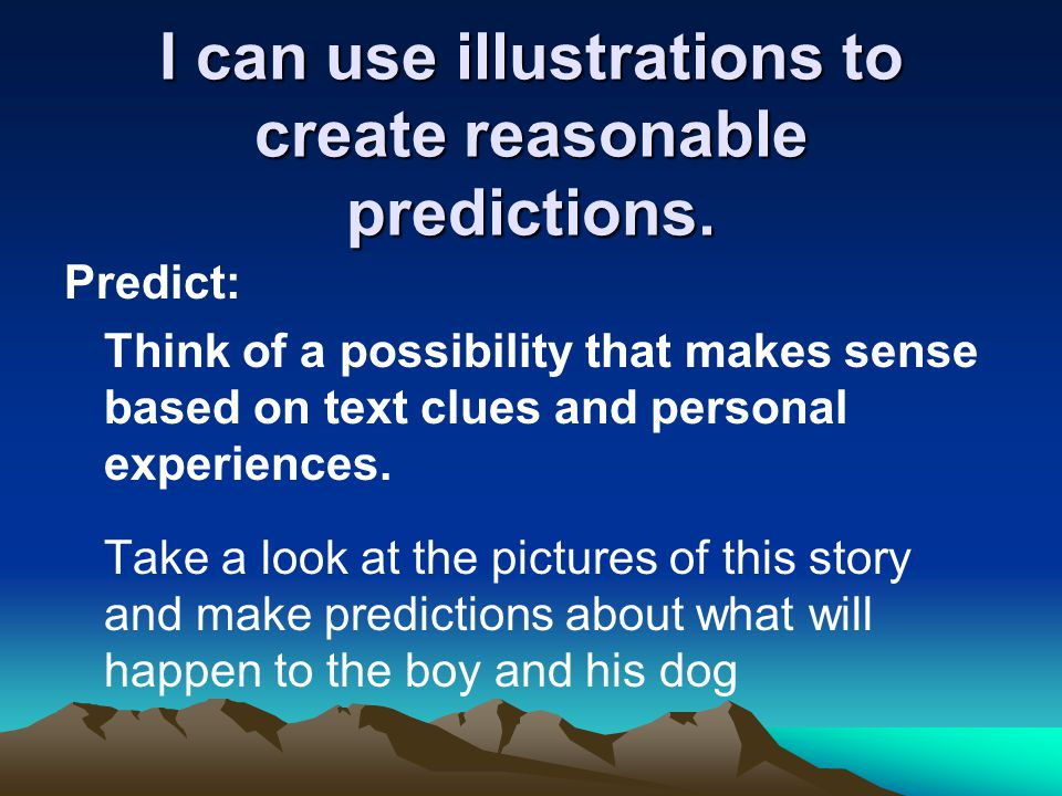 I can use illustrations to create reasonable predictions.