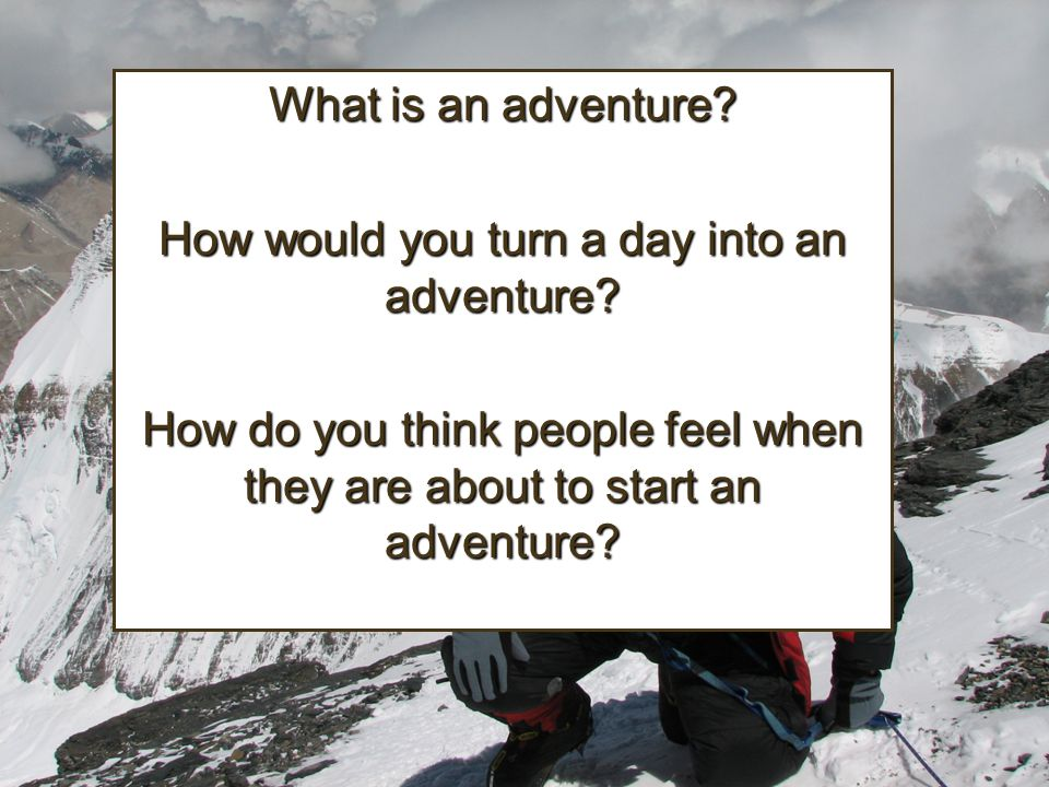 How would you turn a day into an adventure