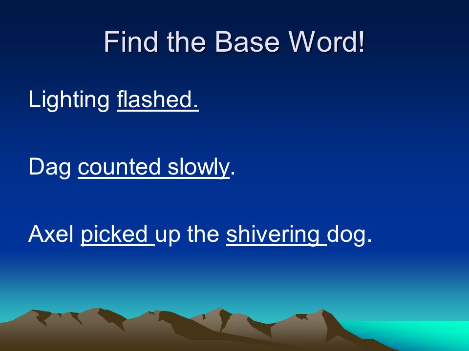 Find the Base Word! Lighting flashed. Dag counted slowly. Axel picked up the shivering dog.
