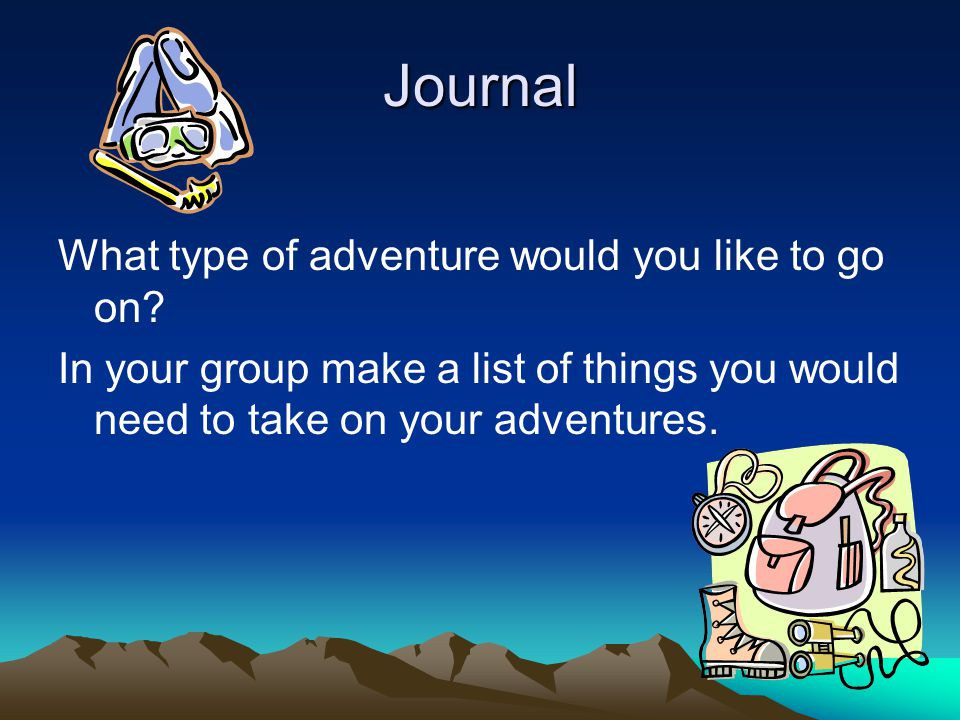 Journal What type of adventure would you like to go on.