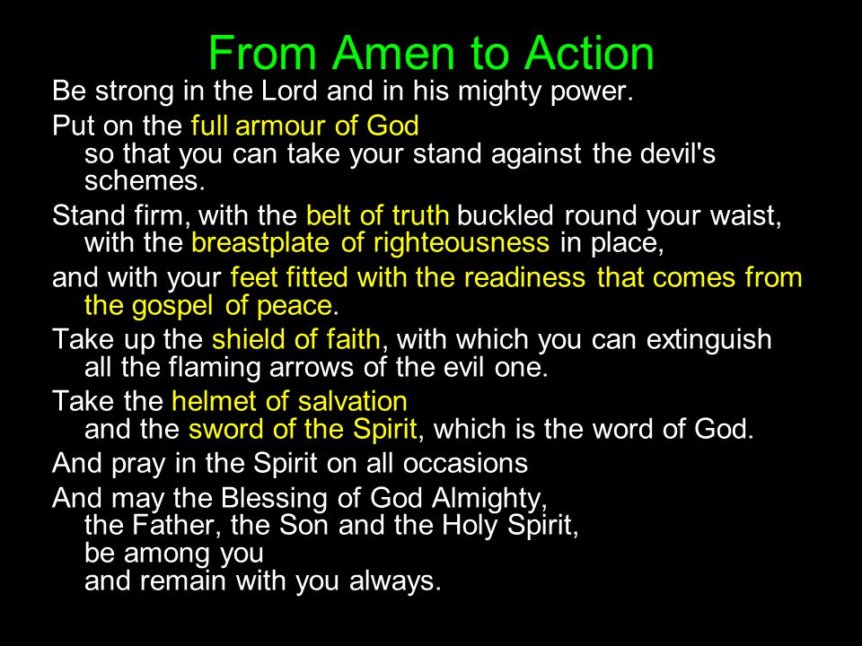 From Amen to Action Be strong in the Lord and in his mighty power.