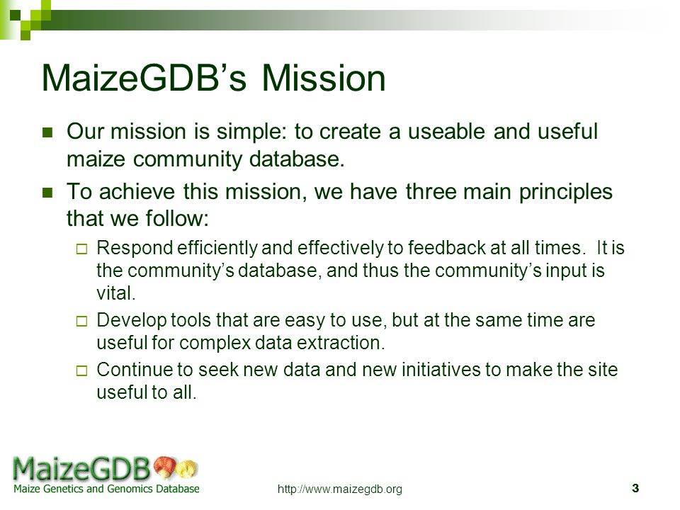 MaizeGDB's Mission Our mission is simple: to create a useable and useful maize community database.