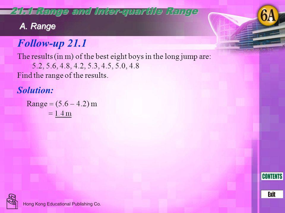 Follow-up 21.1 21.1 Range and Inter-quartile Range Solution: A. Range