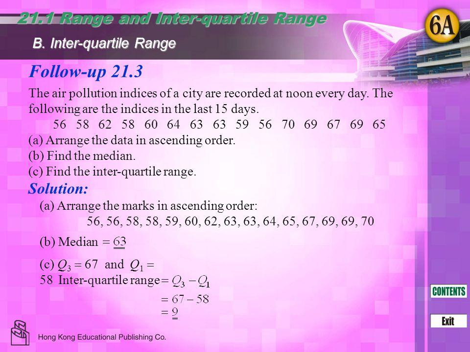 Follow-up 21.3 21.1 Range and Inter-quartile Range Solution: