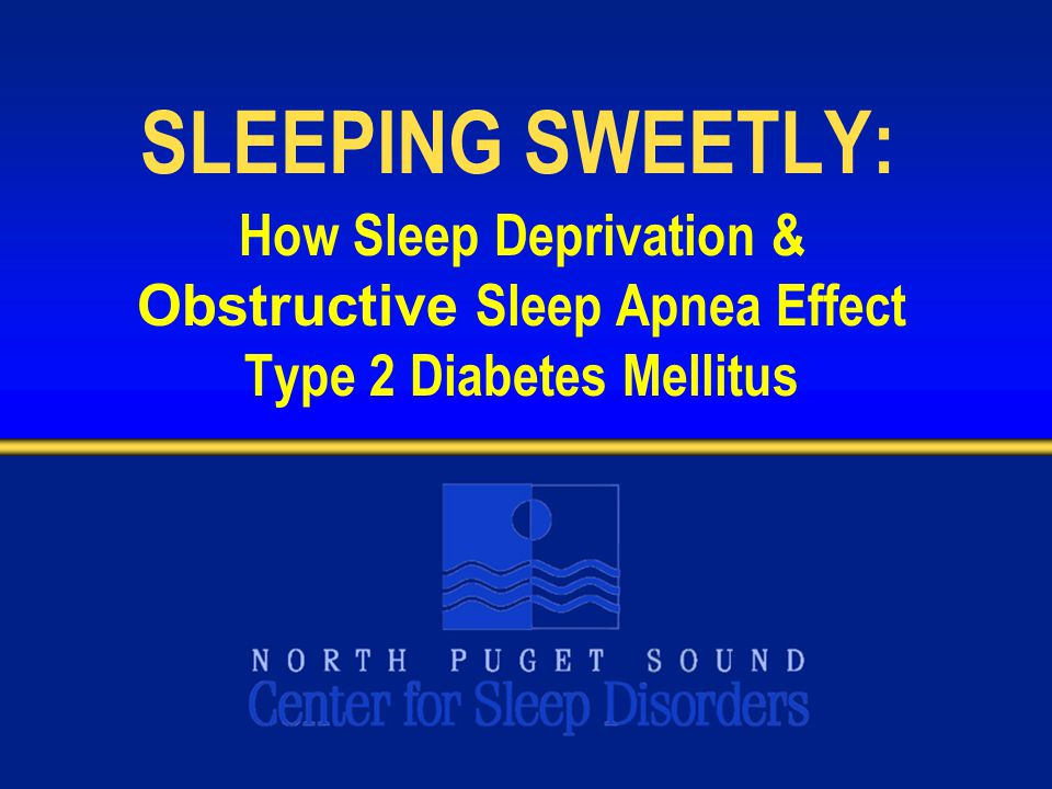 SLEEPING SWEETLY: How Sleep Deprivation & Obstructive Sleep Apnea Effect Type 2 Diabetes Mellitus