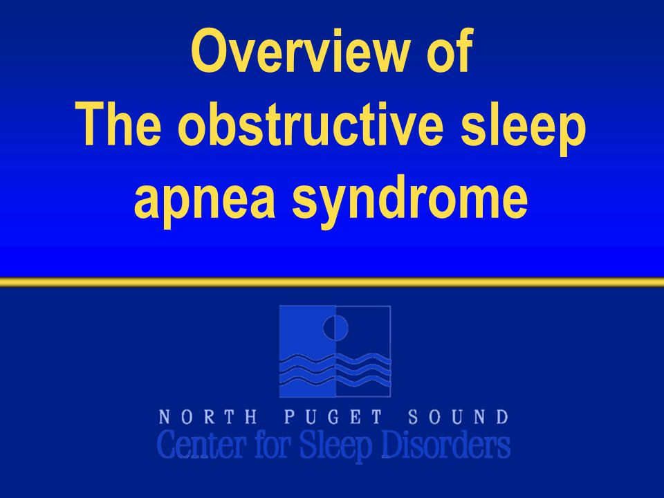 Overview of The obstructive sleep apnea syndrome