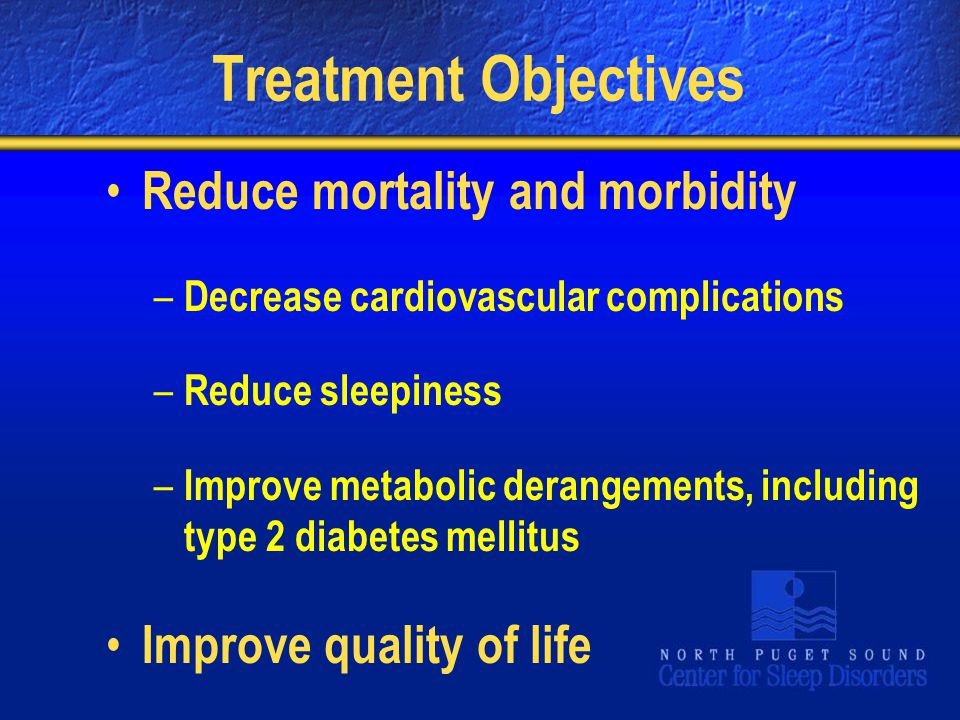 Treatment Objectives Reduce mortality and morbidity