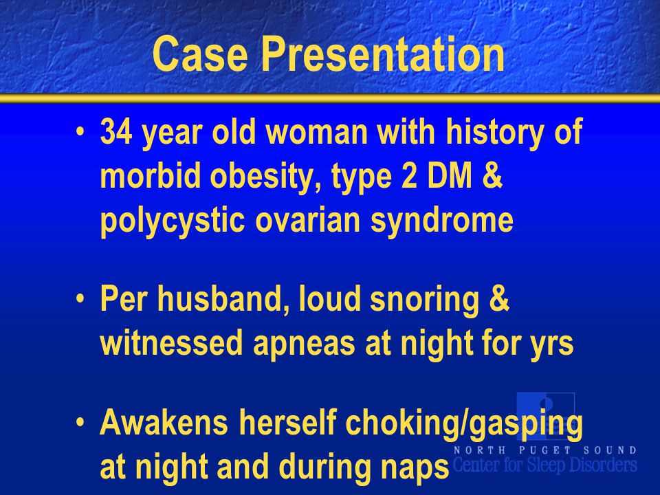 Case Presentation 34 year old woman with history of morbid obesity, type 2 DM & polycystic ovarian syndrome.