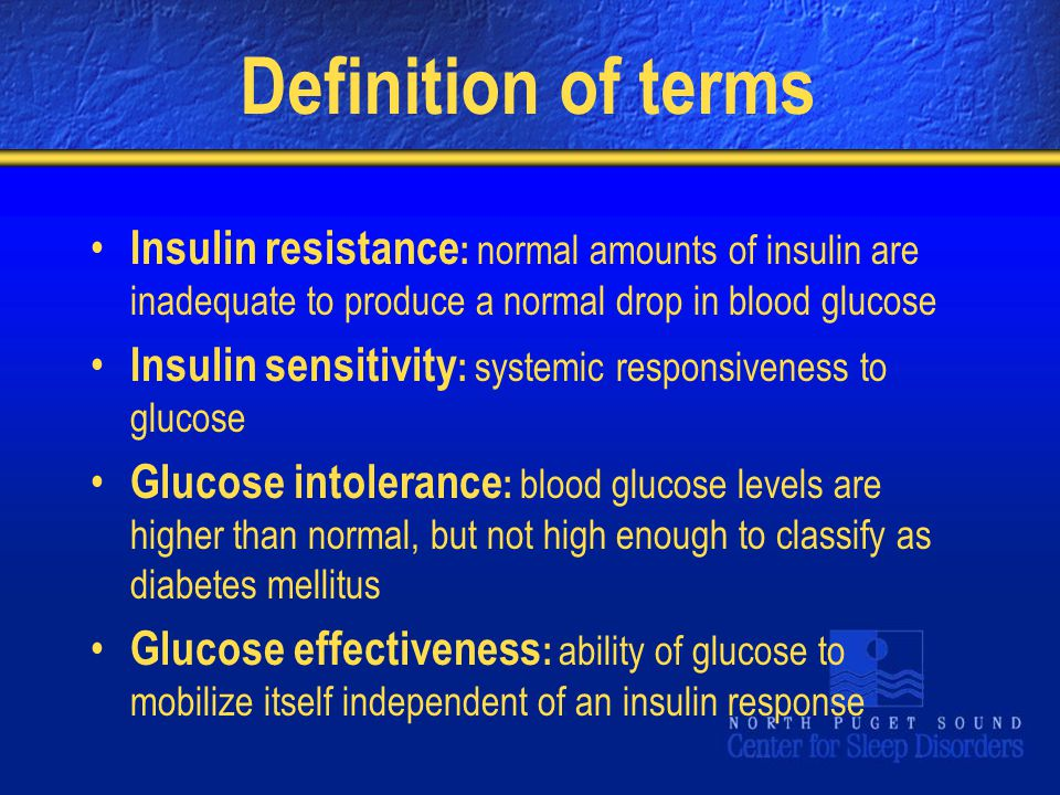 Definition of terms Insulin resistance: normal amounts of insulin are inadequate to produce a normal drop in blood glucose.