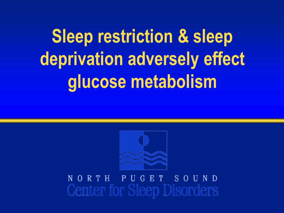 Sleep restriction & sleep deprivation adversely effect glucose metabolism