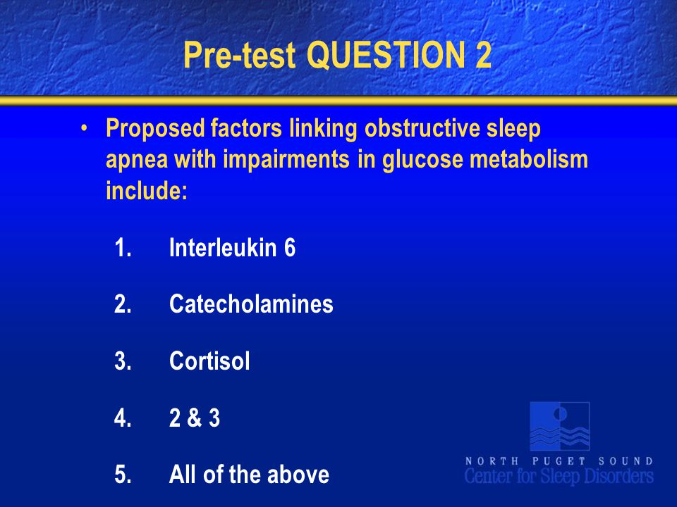 Pre-test QUESTION 2 Proposed factors linking obstructive sleep apnea with impairments in glucose metabolism include: