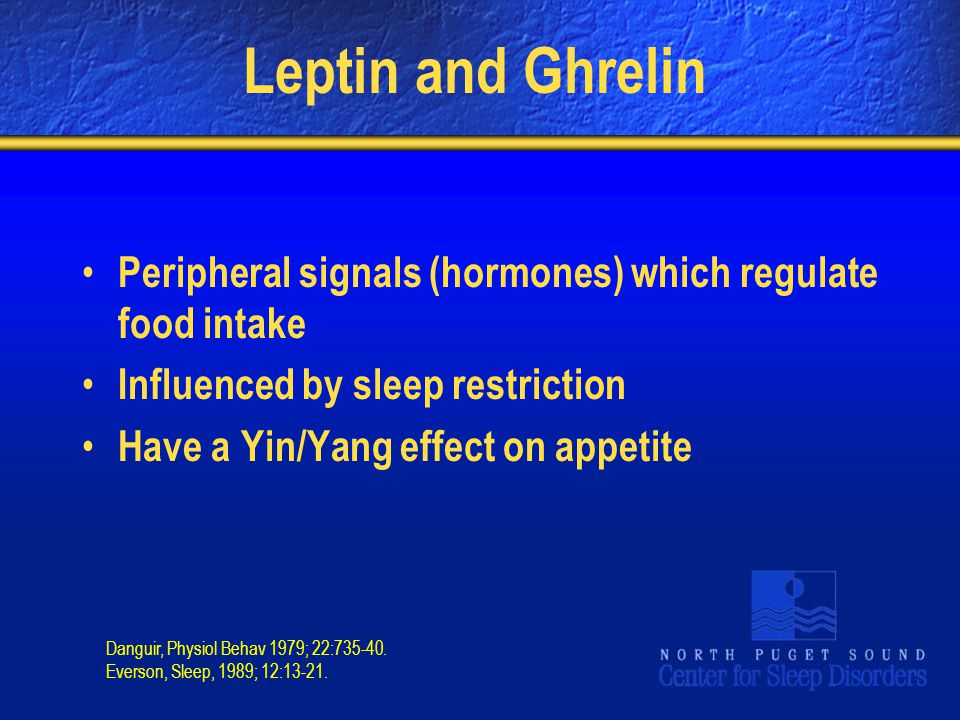 Leptin and Ghrelin Peripheral signals (hormones) which regulate food intake. Influenced by sleep restriction.
