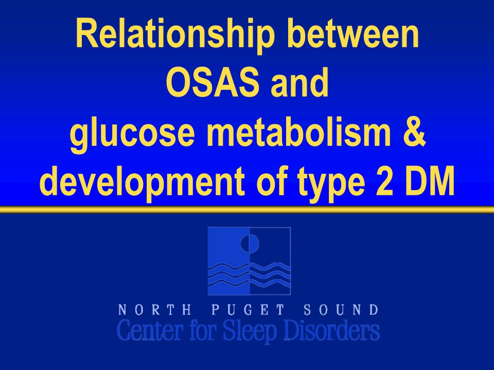 Relationship between OSAS and glucose metabolism & development of type 2 DM