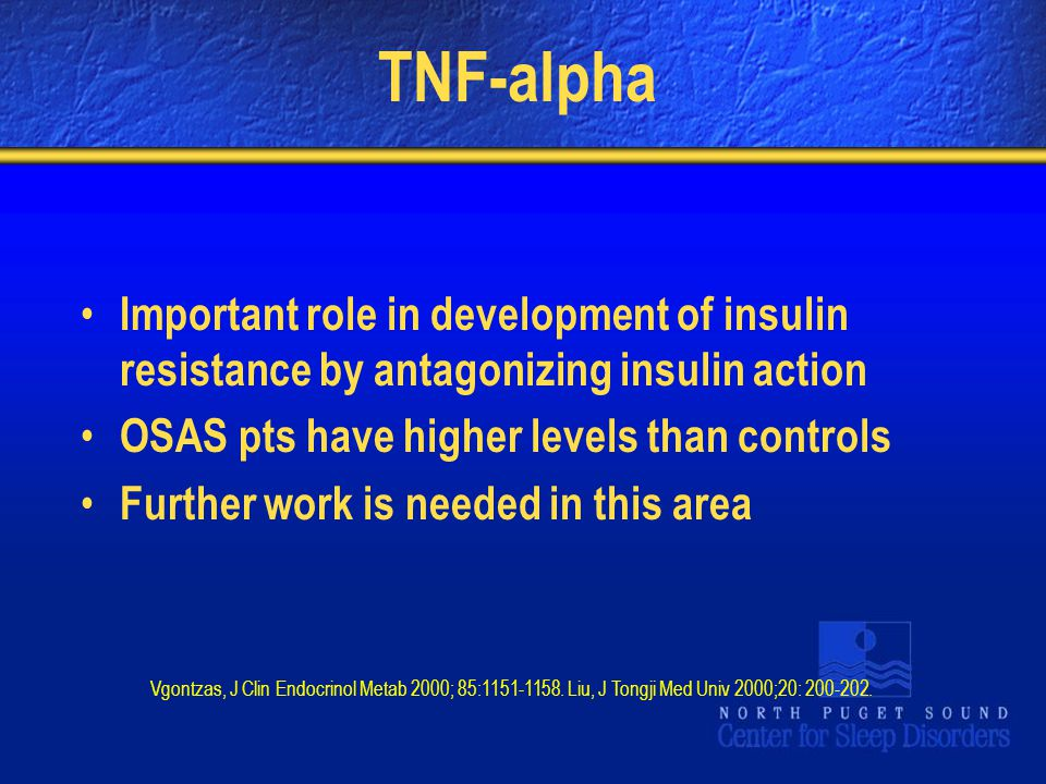 TNF-alpha Important role in development of insulin resistance by antagonizing insulin action. OSAS pts have higher levels than controls.