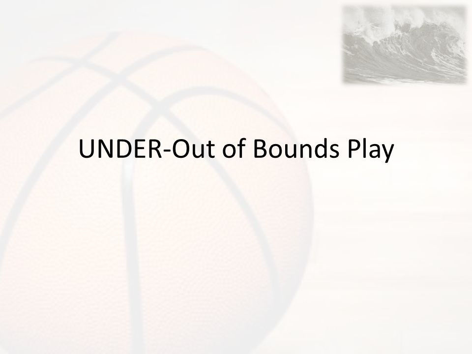UNDER-Out of Bounds Play