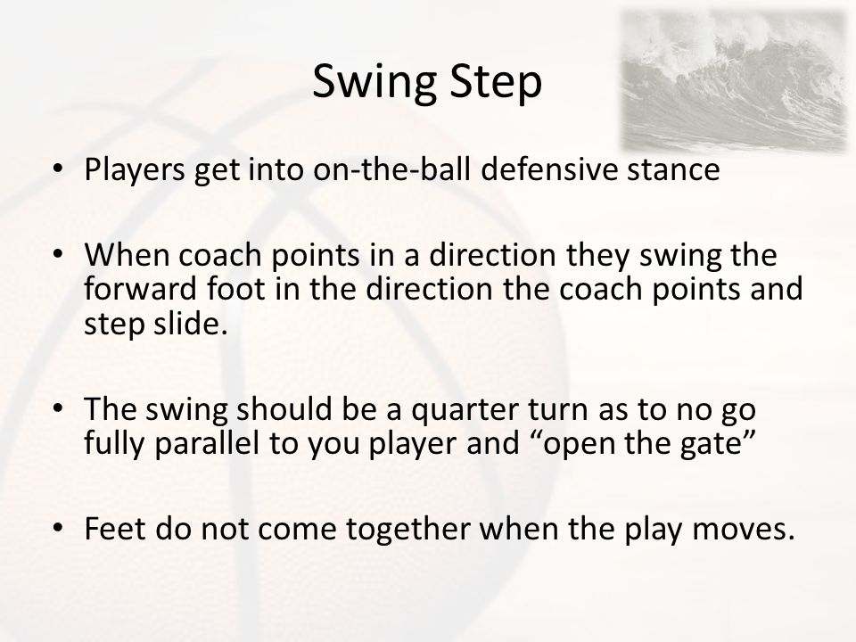 Swing Step Players get into on-the-ball defensive stance