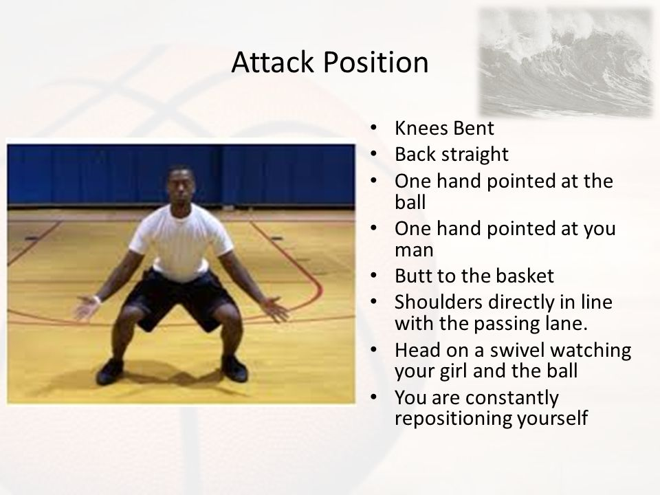 Attack Position Knees Bent Back straight One hand pointed at the ball