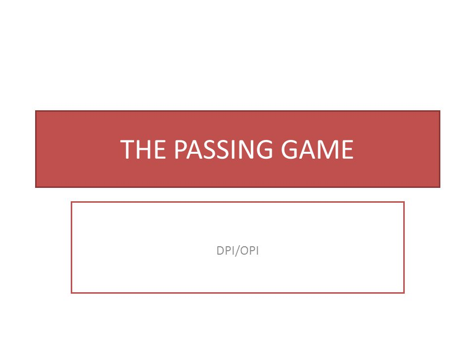 THE PASSING GAME DPI/OPI