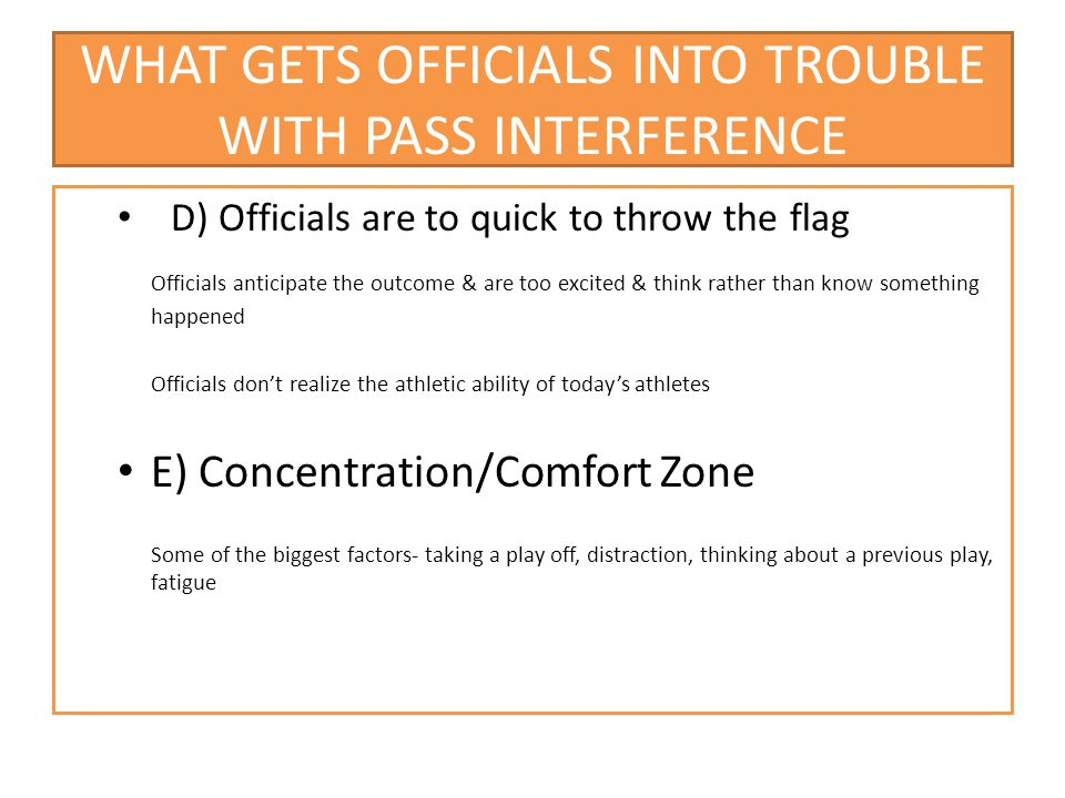 WHAT GETS OFFICIALS INTO TROUBLE WITH PASS INTERFERENCE
