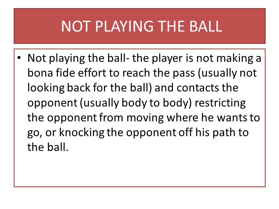 NOT PLAYING THE BALL