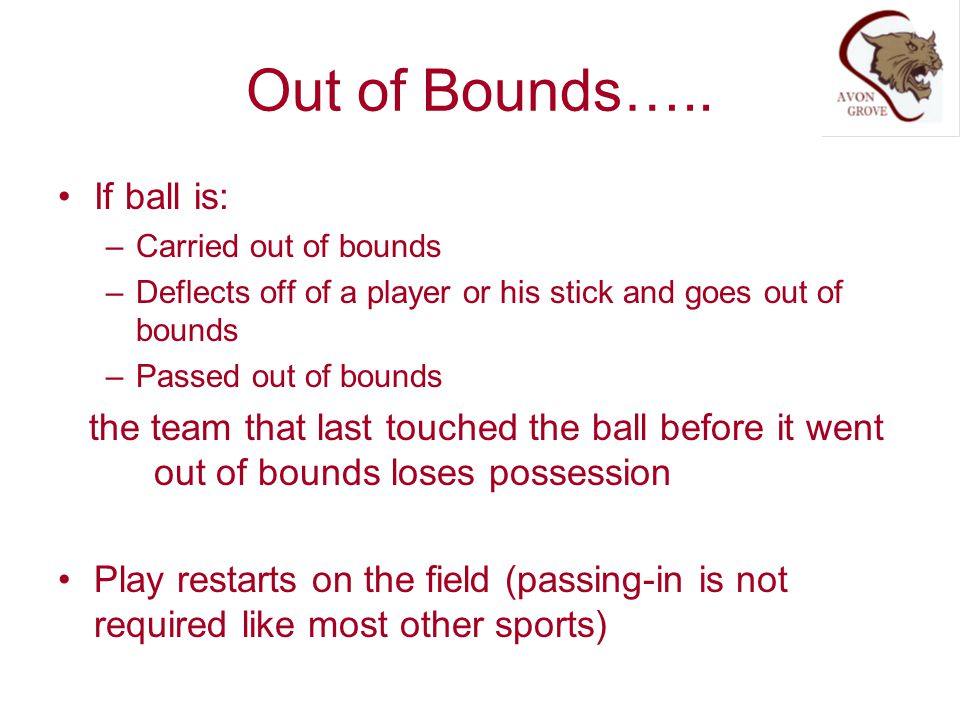 Out of Bounds….. If ball is: