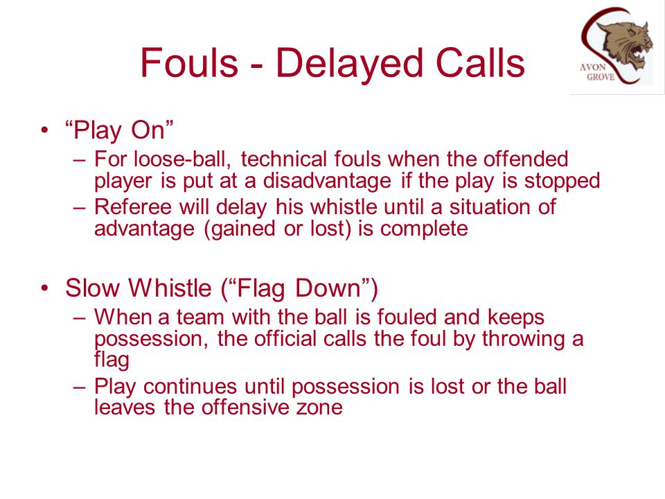 Fouls - Delayed Calls Play On Slow Whistle ( Flag Down )