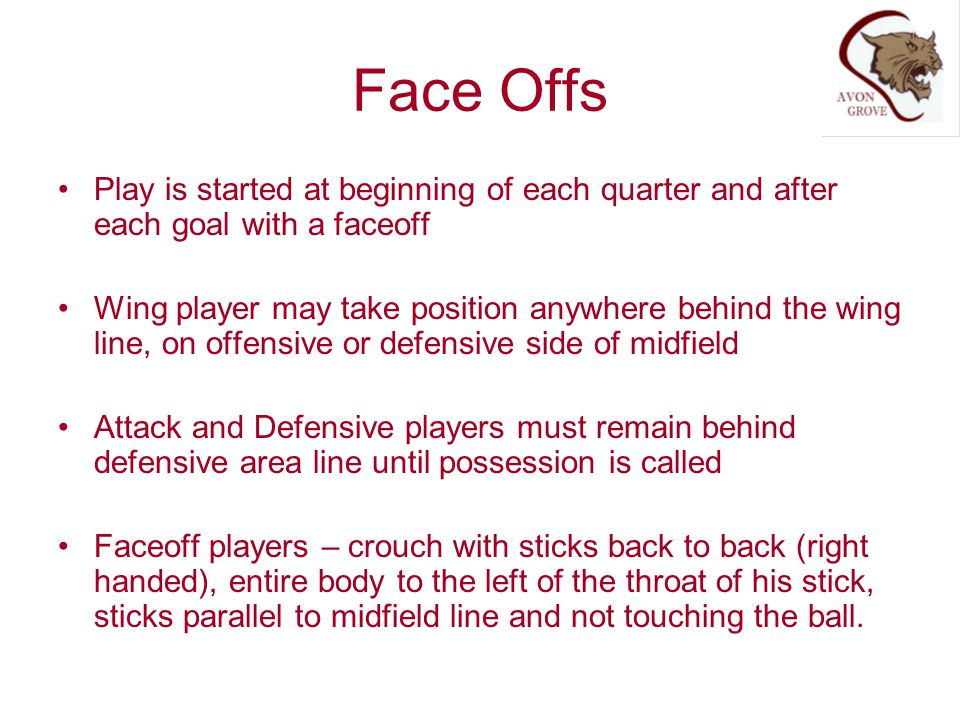 Face Offs Play is started at beginning of each quarter and after each goal with a faceoff.