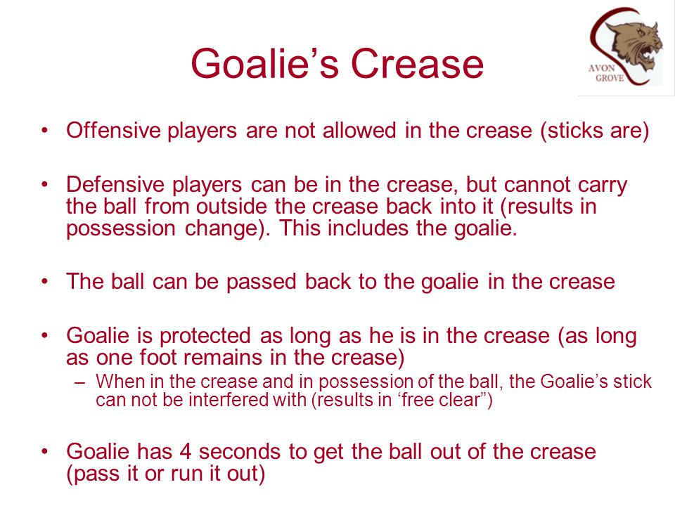 Goalie's Crease Offensive players are not allowed in the crease (sticks are)