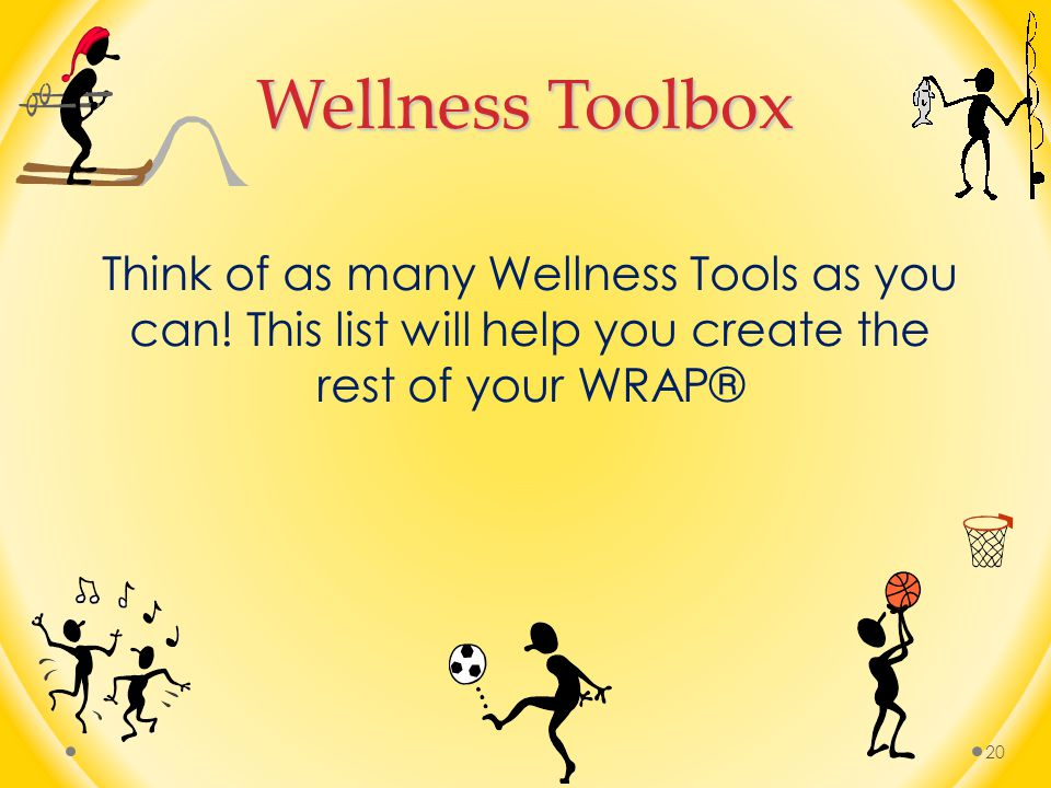 Wellness Toolbox Think of as many Wellness Tools as you can.