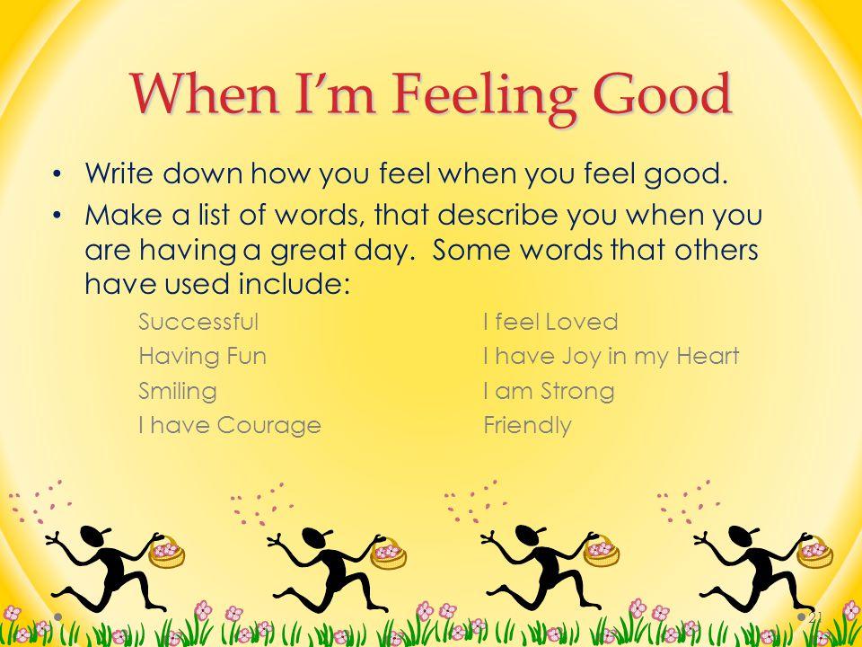 When I'm Feeling Good Write down how you feel when you feel good.