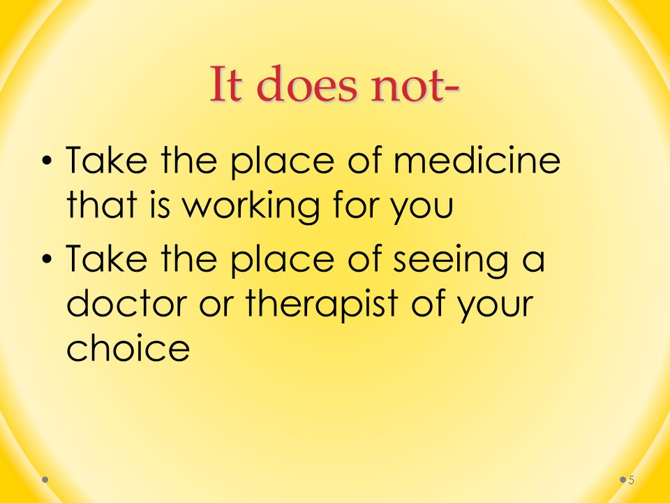 It does not- Take the place of medicine that is working for you