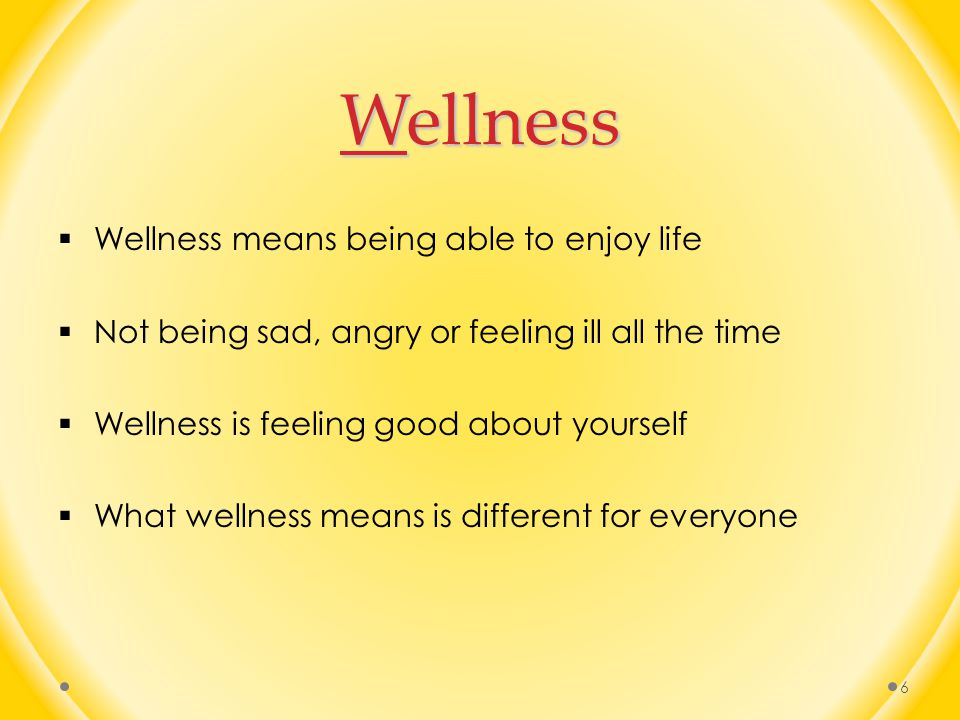 Wellness Wellness means being able to enjoy life