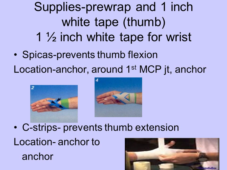 Supplies-prewrap and 1 inch white tape (thumb) 1 ½ inch white tape for wrist