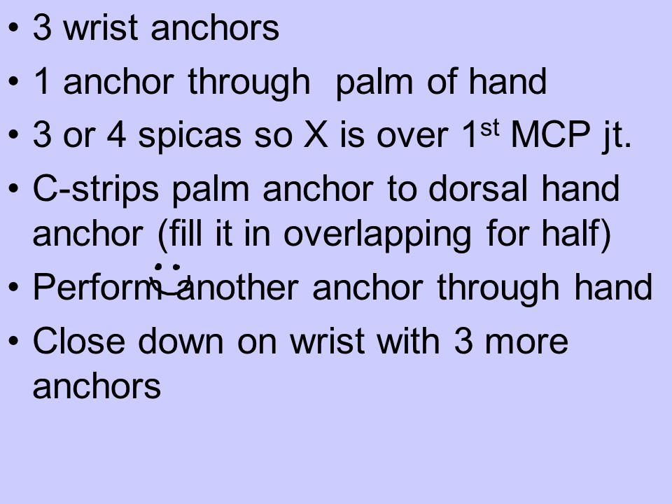 3 wrist anchors 1 anchor through palm of hand. 3 or 4 spicas so X is over 1st MCP jt.