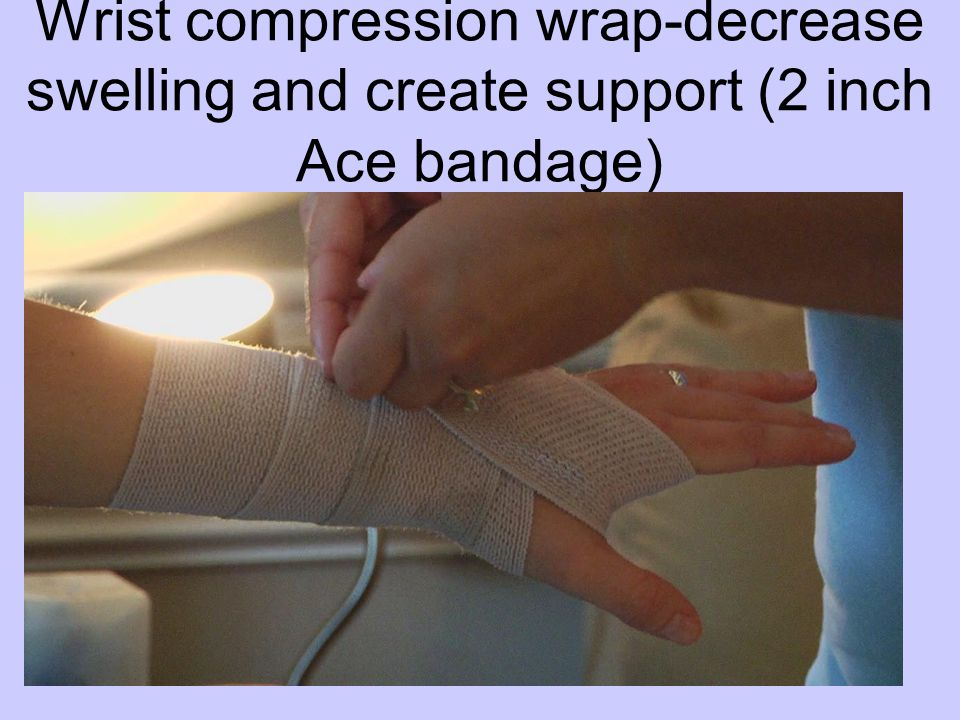 Wrist compression wrap-decrease swelling and create support (2 inch Ace bandage)