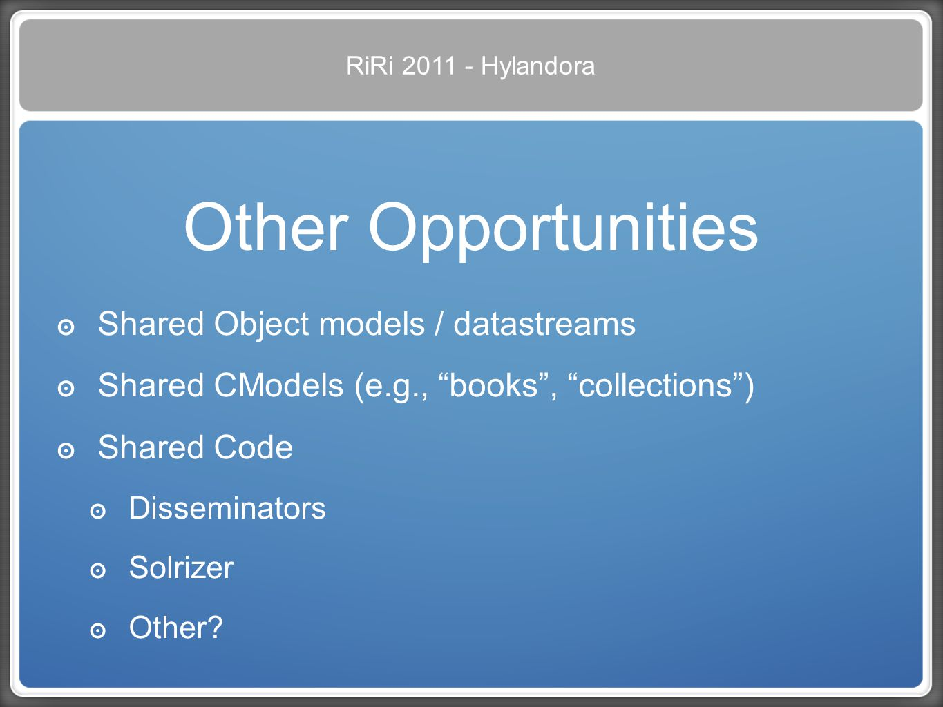 Other Opportunities Shared Object models / datastreams