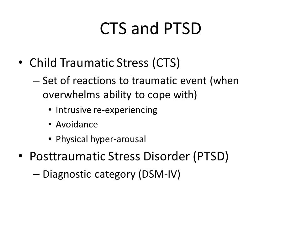 CTS and PTSD Child Traumatic Stress (CTS)
