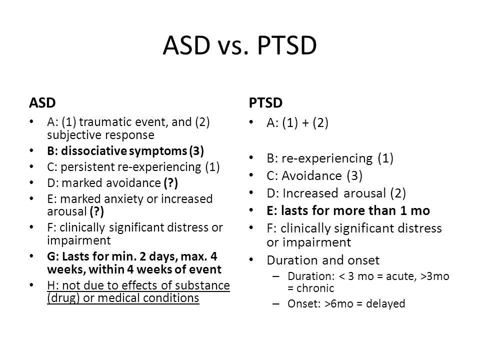 ASD vs. PTSD ASD PTSD A: (1) + (2) B: re-experiencing (1)