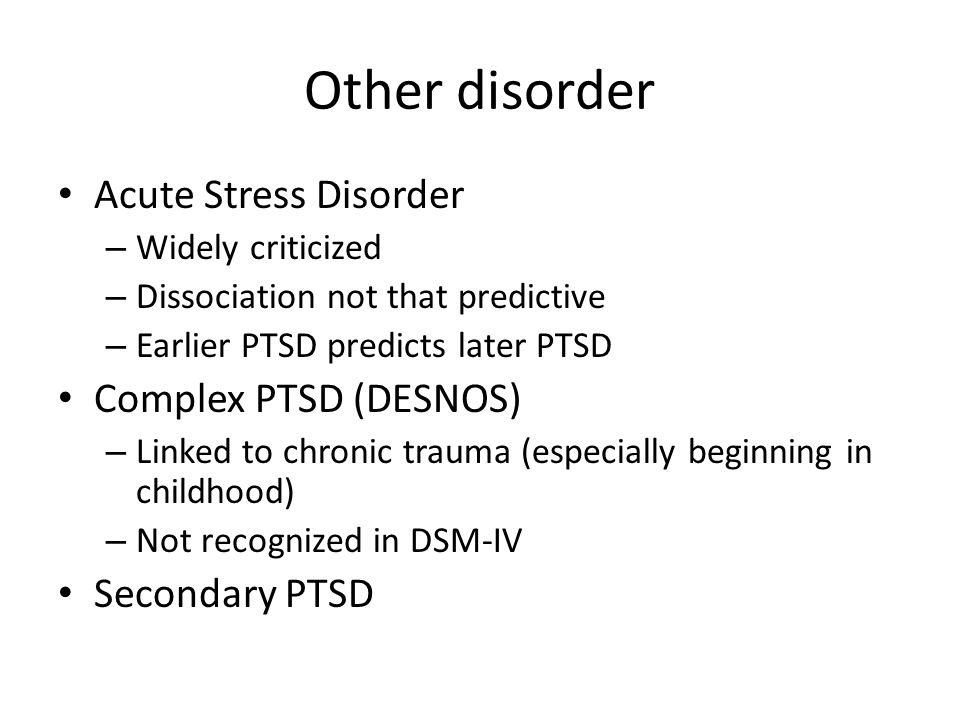 Other disorder Acute Stress Disorder Complex PTSD (DESNOS)
