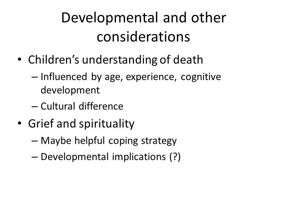 Developmental and other considerations