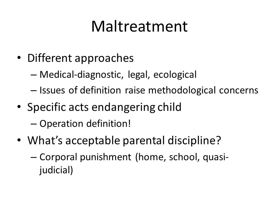 Maltreatment Different approaches Specific acts endangering child