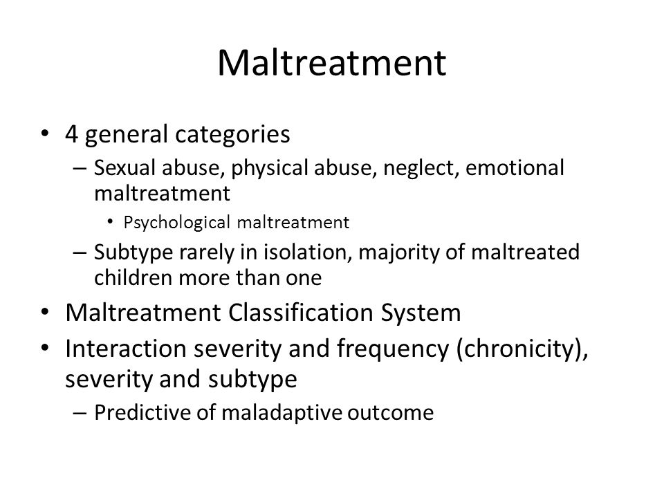 Maltreatment 4 general categories Maltreatment Classification System