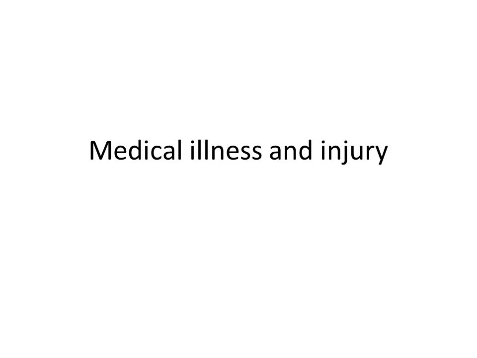 Medical illness and injury