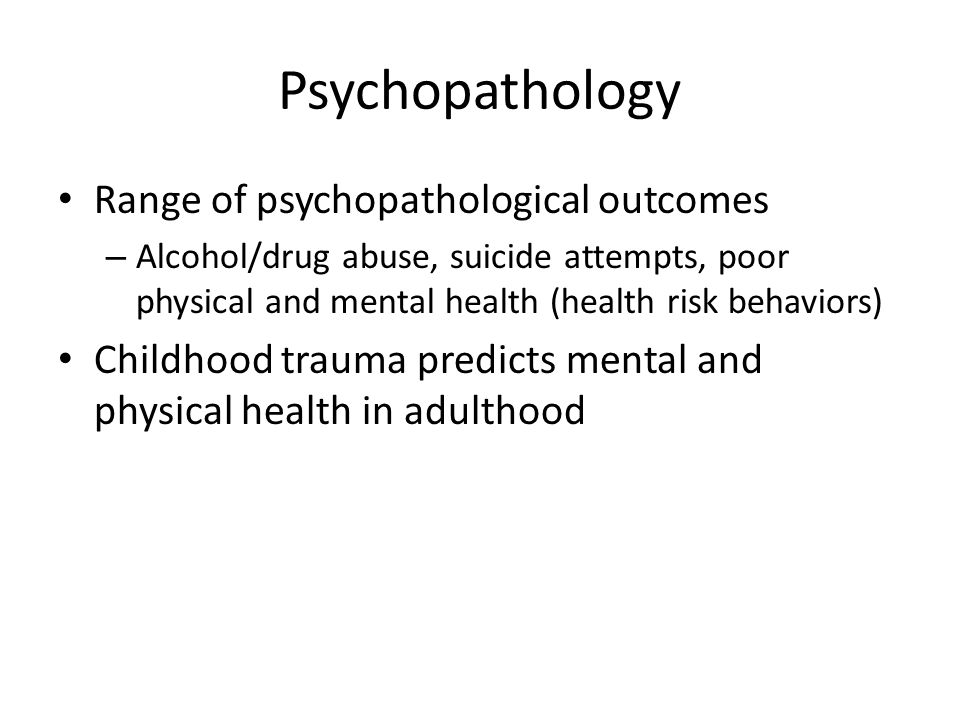 Psychopathology Range of psychopathological outcomes