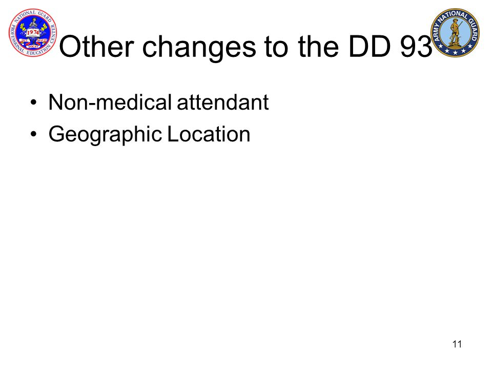 Other changes to the DD 93 Non-medical attendant Geographic Location