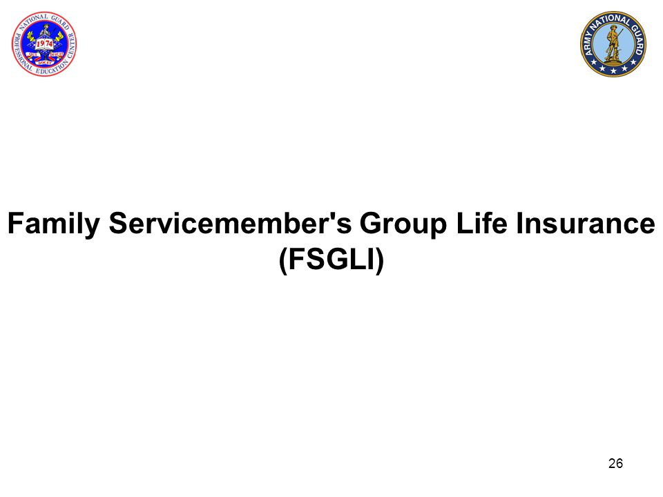 Family Servicemember s Group Life Insurance (FSGLI)