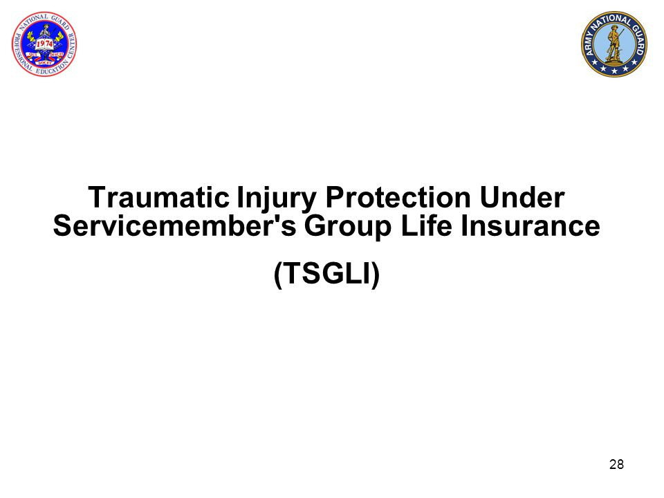 Traumatic Injury Protection Under Servicemember s Group Life Insurance (TSGLI)